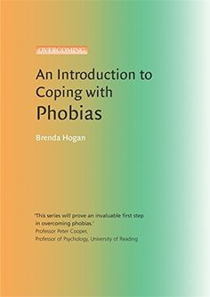 Introduction To Coping With Phobias [Paperback] [Mar Hogan, Brenda] Mental Health And Wellbeing, Mental Health Conditions, University Of Reading, Better Books, Overcoming Depression, Phobias, Stress And Anxiety, First Step, Self Help