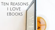 10 Reasons I Love eBooks by Bethany of No Twiddle Twaddle. Not unlike my experience of falling in love with my Kindle.