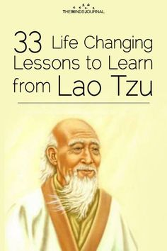 Lao Tzu is the author of my favorite book of all time – Tao Te Ching and here are 8 Life Changing Lessons We Can Learn from Lao Tzu Lao Tzu Quotes, Confucius Quotes, Zen Quotes, Wise Quotes, Taoism Quotes, Socrates Quotes, Epic Quotes, Truth Quotes, Inspirational Life Lessons