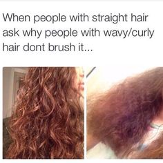 Exactly when I say i don't brush my hair when it's dry people give me a gross look it's like ugh