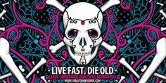 Live fast, die old