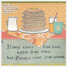 honey comes from bees, apples from trees, but Pancakes come from heaven. Curly Girl Designs, my favorite