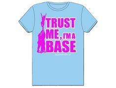 Hey, I found this really awesome Etsy listing at https://www.etsy.com/listing/170168309/cheerleading-trust-me-im-a-base-t-shirt