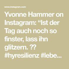 """Yvonne Hammer on Instagram: """"Ist der Tag auch noch so finster, lass ihn glitzern. ✨🤍 #hyresilienz #leben #lieben #glitzer #leuchten #glänzend"""" Instagram, Light Fixtures, Love"""