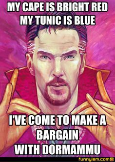 My cape is bright red, my tunic is blue, I've come to make a bargain with Dormammu.