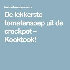 De lekkerste tomatensoep uit de crockpot – Kooktook!