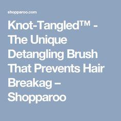 Knot-Tangled™ - The Unique Detangling Brush That Prevents Hair Breakag – Shopparoo