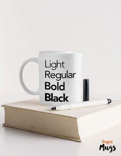 Coffee mug Light Regular Bold Black Quote mug Gift by HuppyMugs