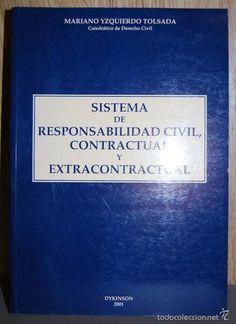 """Sistema de responsabilidad civil, contractual y extracontractual, Yzquierdo Tolsada, Mariano. Dykinson, 2001. 180 paginas. Disponible en: CCSS y Humanidades, frente edif. """"A"""""""