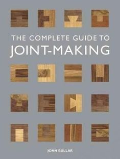 The Complete Guide to Joint-Making More #woodworkingbench