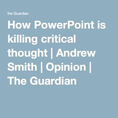 How PowerPoint is killing critical thought | Andrew Smith | Opinion | The Guardian