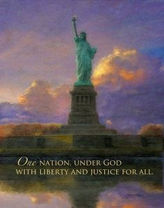 One nation, under God with liberty and justice for all.--statue of liberty
