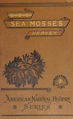 1882....Sea mosses. A collector's guide and an introduc...