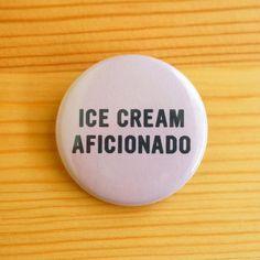 'Ice Cream Aficionado' Button