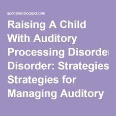 Raising A Child With Auditory Processing Disorder: Strategies for Managing Auditory Processing Disorder Auditory Processing Activities, Auditory Processing Disorder, Sensory Processing Disorder Treatment, Autism Learning, Learning Disabilities, Early Learning, Child Development Psychology, Language Development, Speech Therapy
