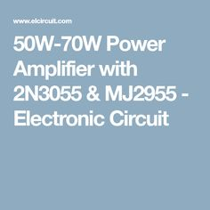50W-70W Power Amplifier with 2N3055 & MJ2955 - Electronic Circuit