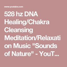 "528 hz DNA Healing/Chakra Cleansing Meditation/Relaxation Music ""Sounds of Nature"" - YouTube"