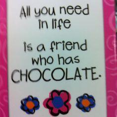 I've got your chocolate my friend!