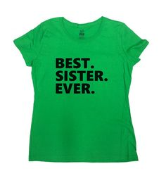 Best Sister Ever T-Shirt - Great Christmas/Birthday Gift For A Sister!  Love this design? Why not consider one for a Brother: