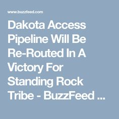 Dakota Access Pipeline Will Be Re-Routed In A Victory For Standing Rock Tribe - BuzzFeed News