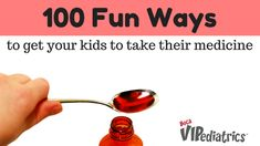 100 Fun Ways to get your kids to take their medicine from Boca VIPediatrics