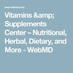 Vitamins Supplements Center Nutritional Herbal Tary And More Webmd