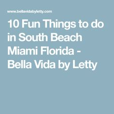 10 Fun Things to do in South Beach Miami Florida - Bella Vida by Letty