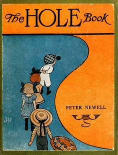 "oldbookillustrations: "" Front cover from The hole book, by Peter Newell, New York, 1908. (Source: archive.org) """
