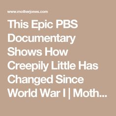 This Epic PBS Documentary Shows How Creepily Little Has Changed Since World War I | Mother Jones