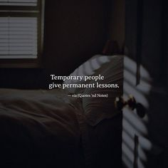 temporary people give permanent lessons