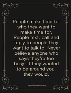 Lessons Learned in Life | People make time for who they want to.