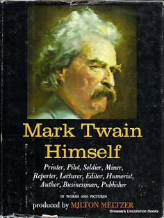 Title: Mark Twain Himself: In Words and Pictures:  Printer, Pilot, Soldier, Miner, Reporter, Lecturer, Editor, Humorist, Author, Businessman, Publisher:  Author: Milton Meltzer  Binding: Hardcover  NOISBN  Publisher: Bonanza  Published Date: 1960  Dustjacket chipped, torn, rubbed.  303 pages. Profusely illustrated in black and white.