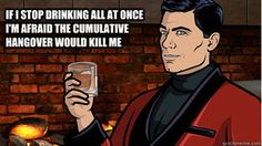 Love Archer. And cartoons. And drinking. Don't judge.