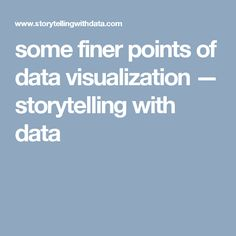 some finer points of data visualization — storytelling with data
