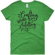 Crafting Before Adulting Women's Short Sleeve T-Shirt Decoexchange ($20) ❤ liked on Polyvore featuring tops, t-shirts, green, women's clothing, classic fit t shirt, green tee, green top, pre shrunk t shirts and heavy t shirts