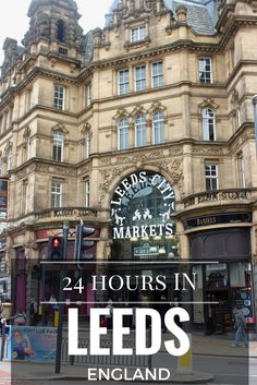 How to spend 24 hours in Leeds England and what to do in the city | She Who Travels #leeds #travel #england #travelblogger #cities #buildings #24hoursin #traveldestinations #uk