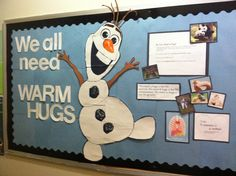 Bulletin Board Idea: Frozen - We all need warm hugs - Love Olaf :-) - repinned by @PediaStaff – Please Visit ht.ly/63sNt for all our ped therapy, school psych, school nursing & special ed pins