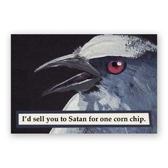 I'd Sell You to Satan For One Corn Chip Magnet Bird