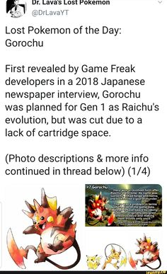 Lava's Lost Pokemon Lost Pokemon of the Day: Gorochu First revealed by Game Freak developers in a 2018 Japanese newspaper interview, Gorochu was planned for Gen 1 as Raichu's evolution, but was out due to a lack of cartridge space. Gen 1 Pokemon, Pokemon Comics, Pokemon Funny, Pokemon Memes, Pokemon Fan Art, Pokemon Fusion, Pokemon Chart, Pokemon Stuff, Pop Culture References