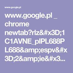 www.google.pl _ chrome newtab?rlz=1C1AVNE_plPL688PL688&espv=2&ie=UTF-8