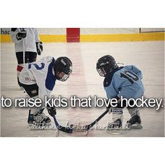 a must. I'm gonna have little hockey players, my little boys and girls. They're gonna be tough!! :)