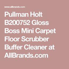 Pullman Holt B200752 Gloss Boss Mini Carpet Floor Scrubber Buffer Cleaner  At AllBrands.com