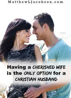 """Is it possible to be too zealous for spiritual things and miss the Priority God Has for you as a spouse? Absolutely! """"Having a Cherished Wife is the Only Option for a Christian Man"""" MatthewLJacobson.com"""