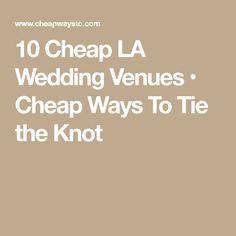 10 Cheap LA Wedding Venues • Cheap Ways To Tie the Knot