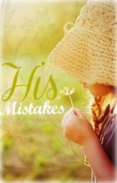 """""""His Mistakes"""" by dbookjunkie - """"Liam drugged and raped her as a dare. It's haunted him for five years, but it's not until he sees he…"""""""