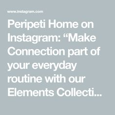 """Peripeti Home on Instagram: """"Make Connection part of your everyday routine with our Elements Collection, follow along this week to learn about the symbolism + meaning…"""" Meant To Be, Routine, Connection, Symbols, Lifestyle, Learning, How To Make, Inspiration, Instagram"""