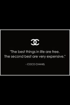"""The best things in life are free. The second best are very expensive."" - Gabrielle 'Coco' Chanel, quote"