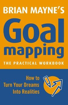 Goal Mapping: How to Turn Your Dreams into Realities by Brian Mayne. $8.25. 224 pages. Publisher: Watkins Publishing (January 2, 2012). Author: Brian Mayne