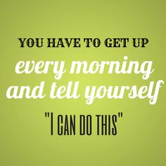 """""""you have to get up every morning and tell yourself I can do this"""" #quote"""