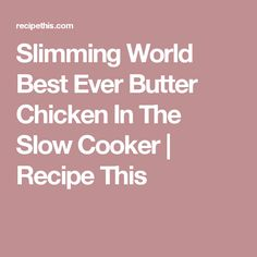 Slimming World Best Ever Butter Chicken In The Slow Cooker | Recipe This